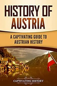 History of Austria_A Captivating Guide to Austrian History by Captivating History